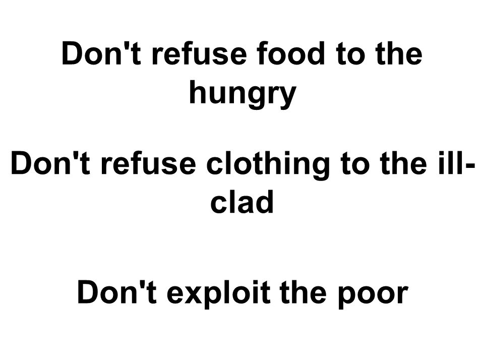Don t refuse food to the hungry Don t refuse clothing to the ill-clad