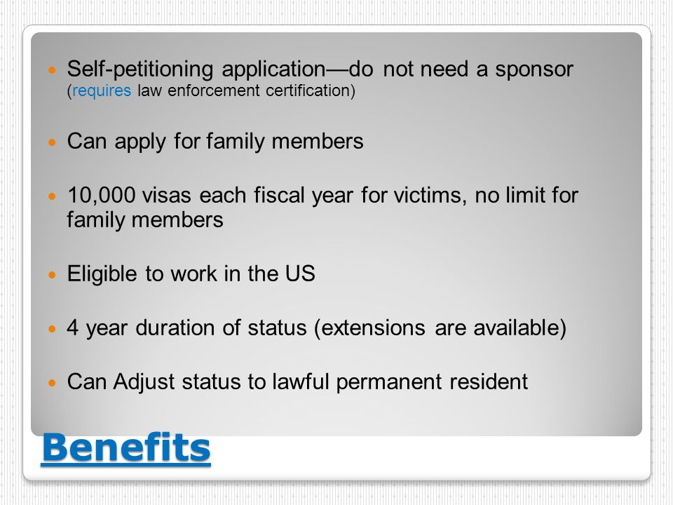 Self-petitioning application—do not need a sponsor (requires law enforcement certification)