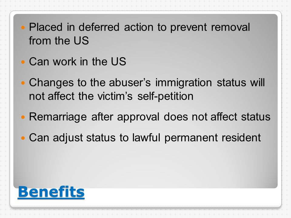 Benefits Placed in deferred action to prevent removal from the US
