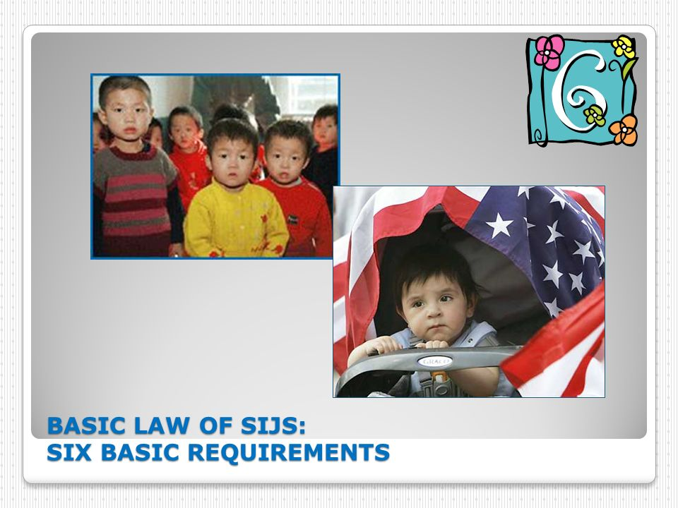 BASIC LAW OF SIJS: SIX BASIC REQUIREMENTS