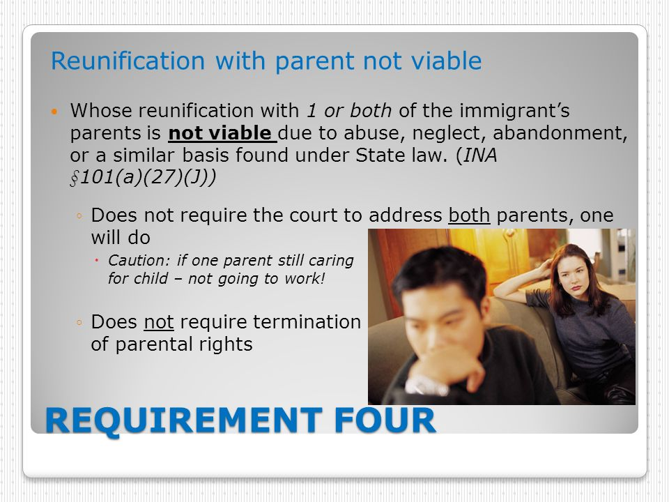 REQUIREMENT FOUR Reunification with parent not viable