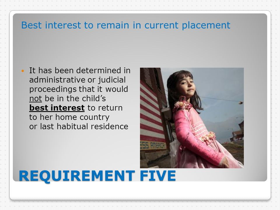 REQUIREMENT FIVE Best interest to remain in current placement