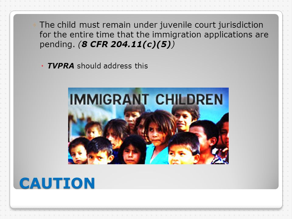 The child must remain under juvenile court jurisdiction for the entire time that the immigration applications are pending. (8 CFR (c)(5))