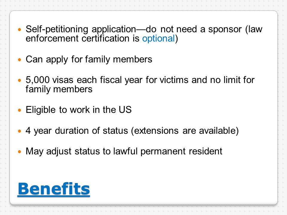 Self-petitioning application—do not need a sponsor (law enforcement certification is optional)