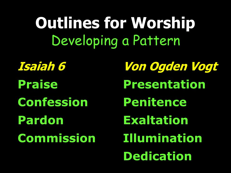 Outlines for Worship Developing a Pattern Isaiah 6 Praise Confession