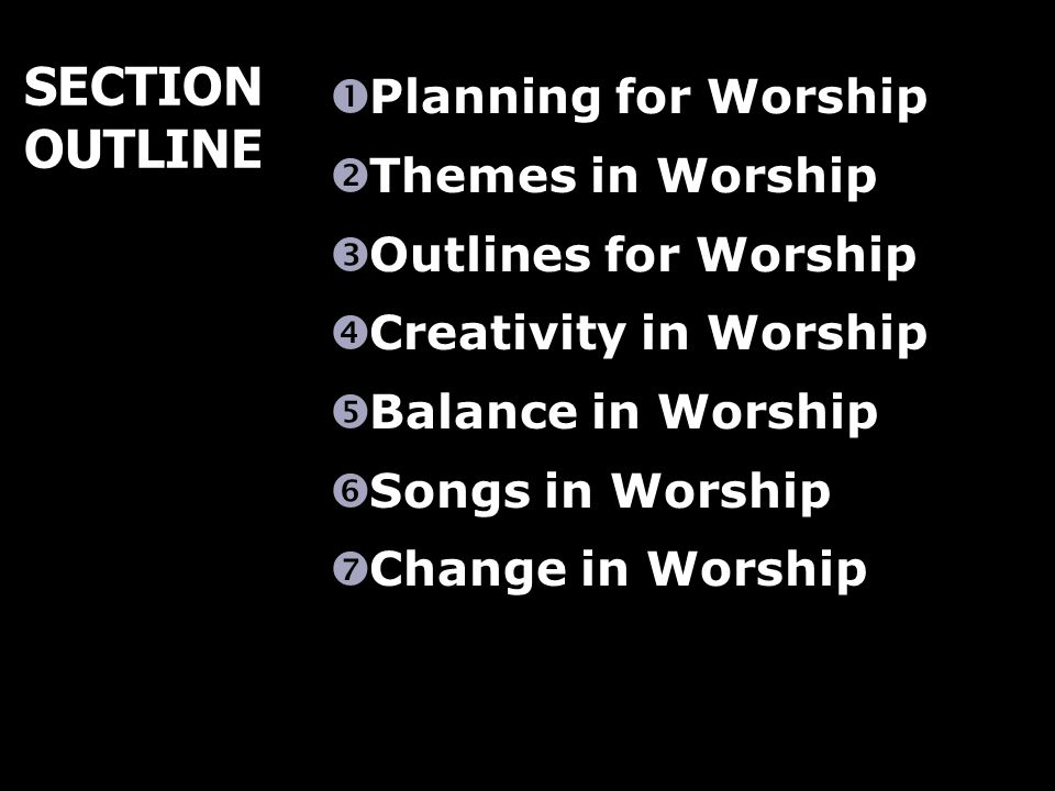 SECTION OUTLINE Planning for Worship Themes in Worship