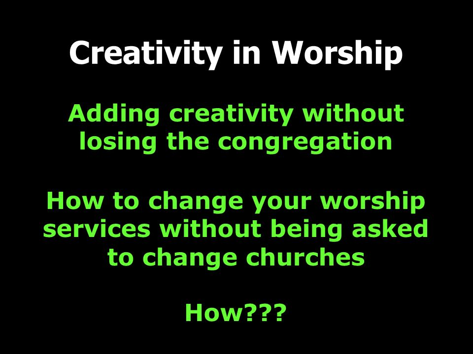 Adding creativity without losing the congregation