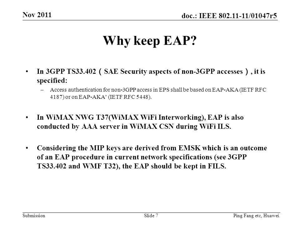 Nov 2011 Why keep EAP In 3GPP TS33.402(SAE Security aspects of non-3GPP accesses), it is specified: