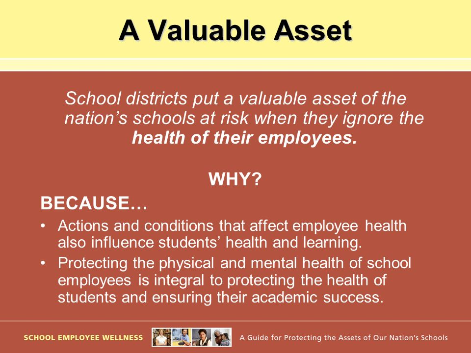 A Valuable Asset School districts put a valuable asset of the nation's schools at risk when they ignore the health of their employees.