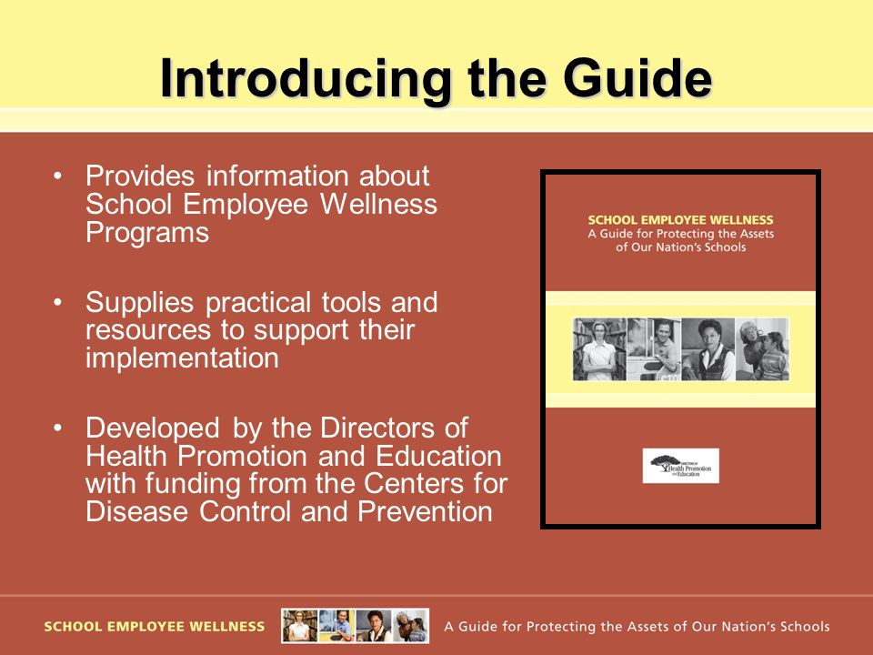 Introducing the Guide Provides information about School Employee Wellness Programs.