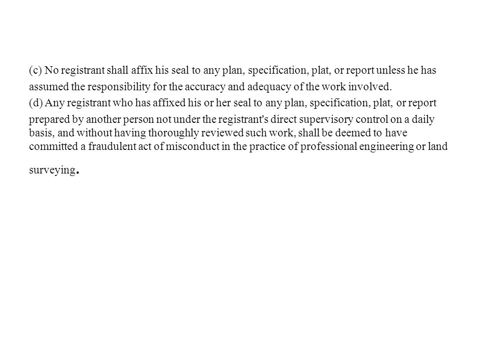 (c) No registrant shall affix his seal to any plan, specification, plat, or report unless he has