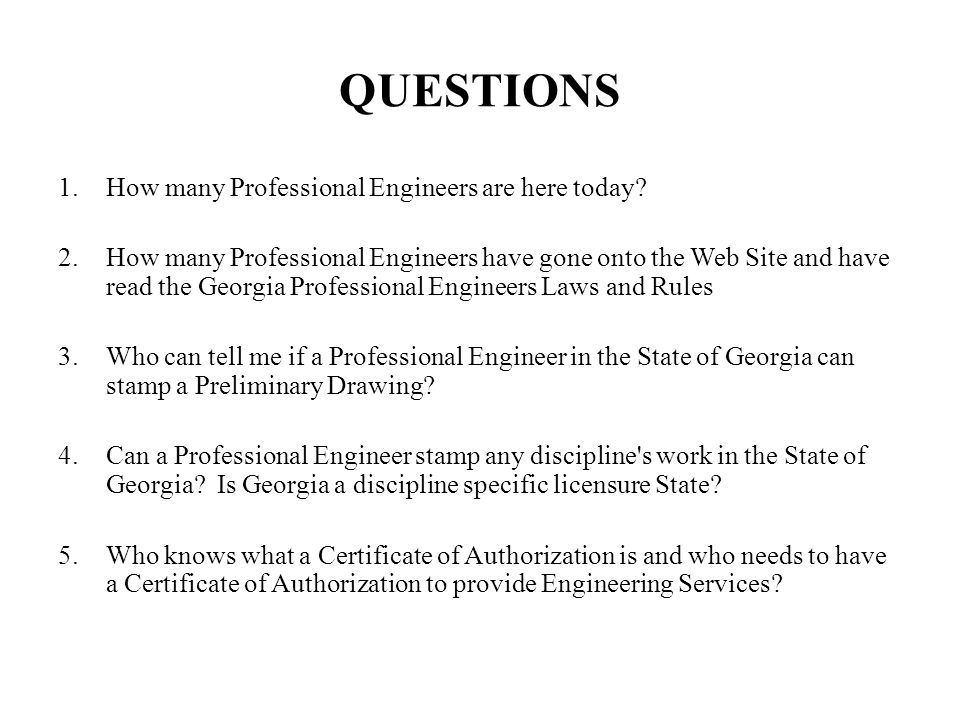 QUESTIONS How many Professional Engineers are here today