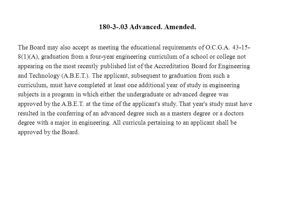 180-3-.03 Advanced. Amended. The Board may also accept as meeting the educational requirements of O.C.G.A. 43-15-