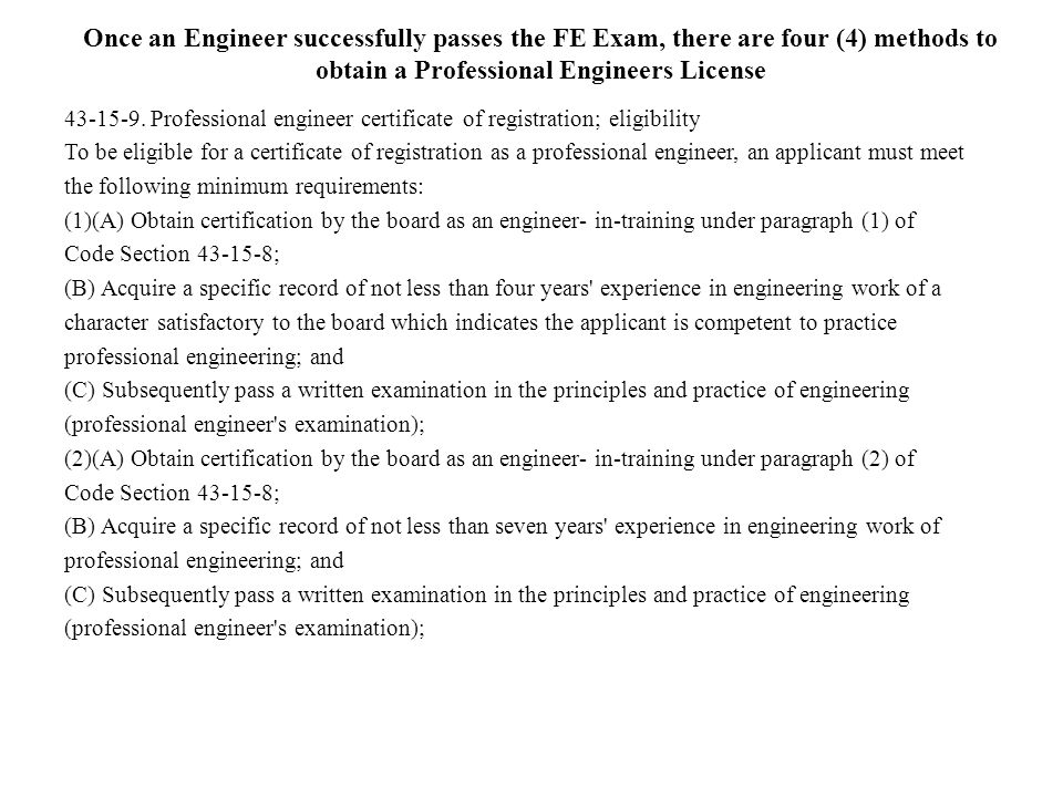 Once an Engineer successfully passes the FE Exam, there are four (4) methods to obtain a Professional Engineers License