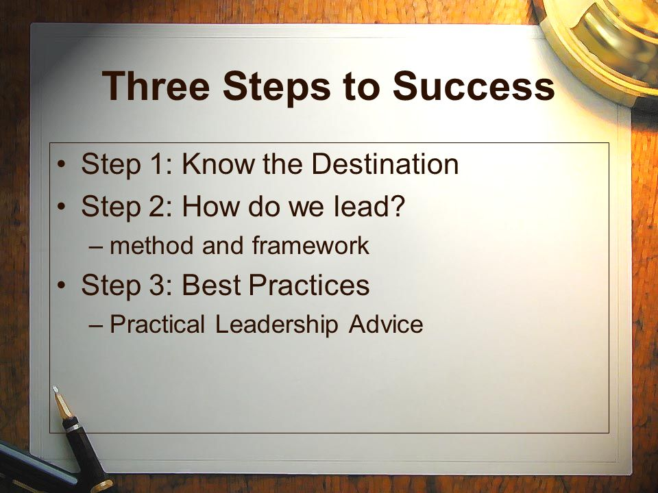 Three Steps to Success Step 1: Know the Destination