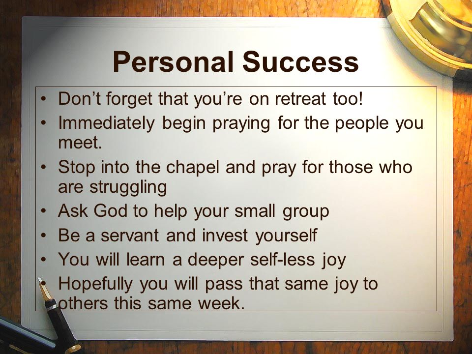 Personal Success Don't forget that you're on retreat too!