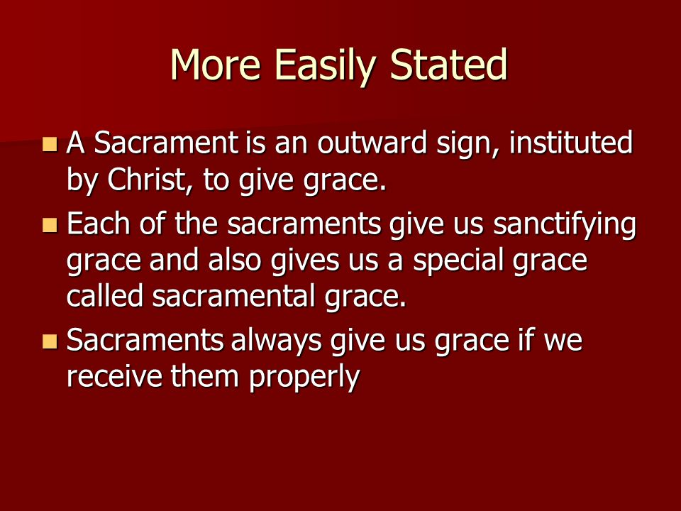 More Easily Stated A Sacrament is an outward sign, instituted by Christ, to give grace.