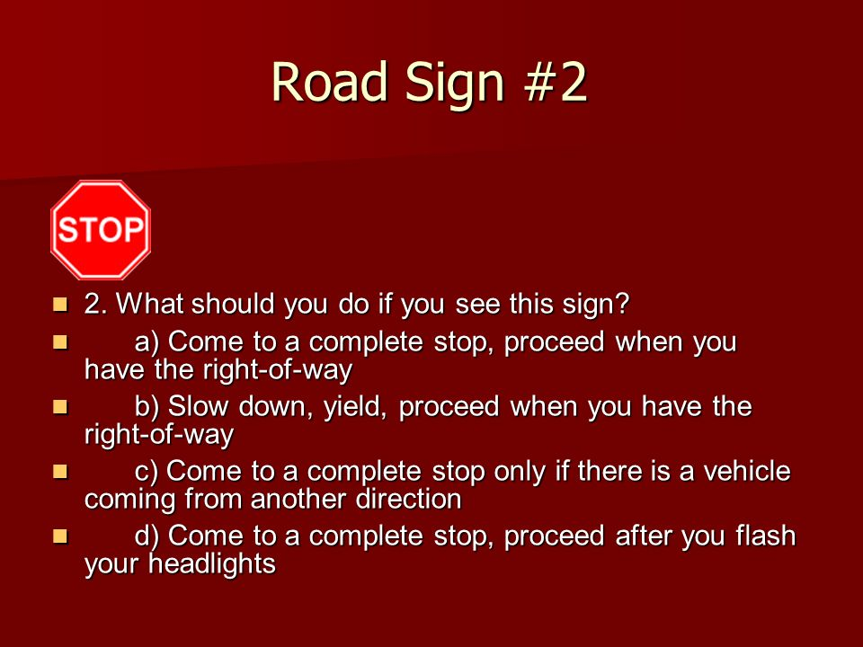 Road Sign #2 2. What should you do if you see this sign