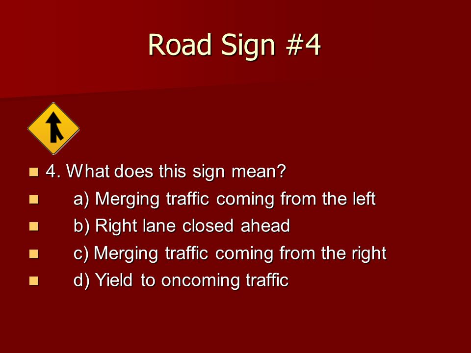 Road Sign #4 4. What does this sign mean