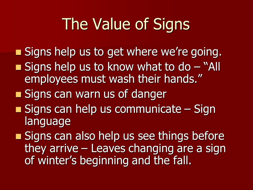 The Value of Signs Signs help us to get where we're going.