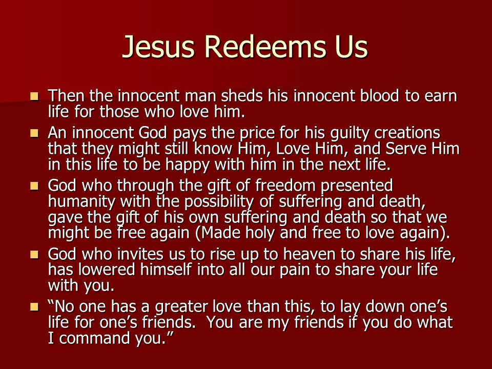 Jesus Redeems Us Then the innocent man sheds his innocent blood to earn life for those who love him.