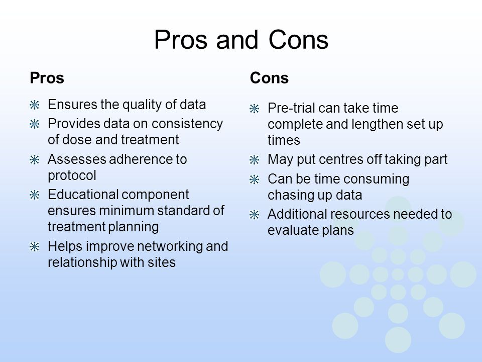 Pros and Cons Pros Cons Ensures the quality of data