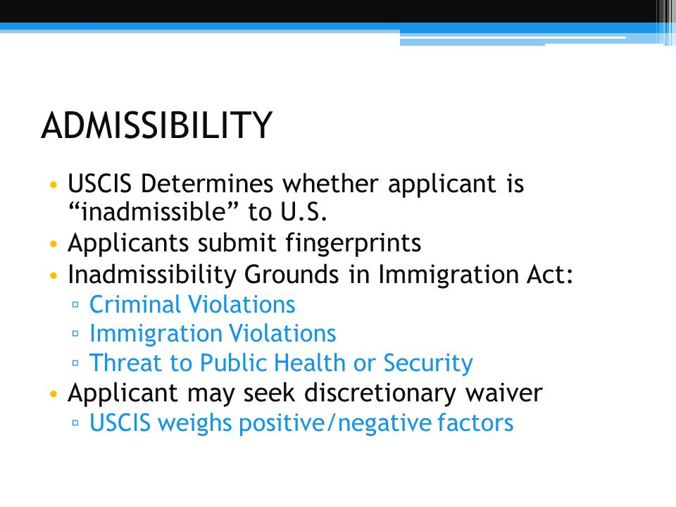 ADMISSIBILITYUSCIS Determines whether applicant is inadmissible to U.S. Applicants submit fingerprints.