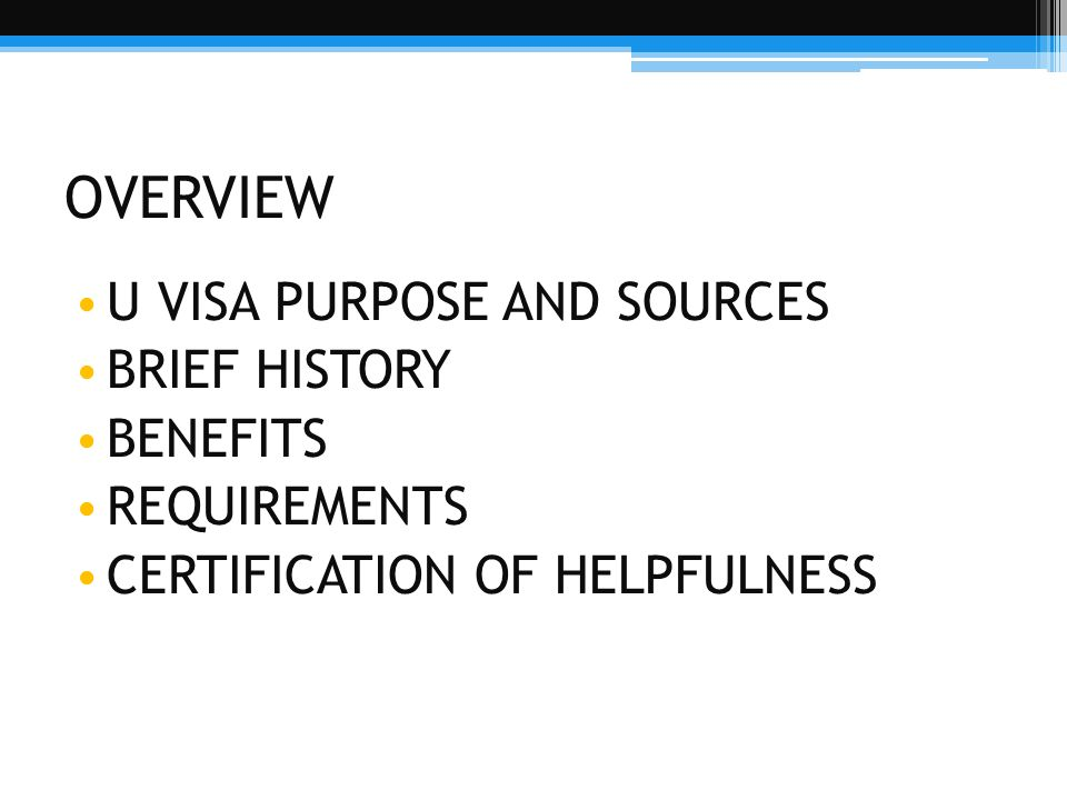 OVERVIEW U VISA PURPOSE AND SOURCES BRIEF HISTORY BENEFITS