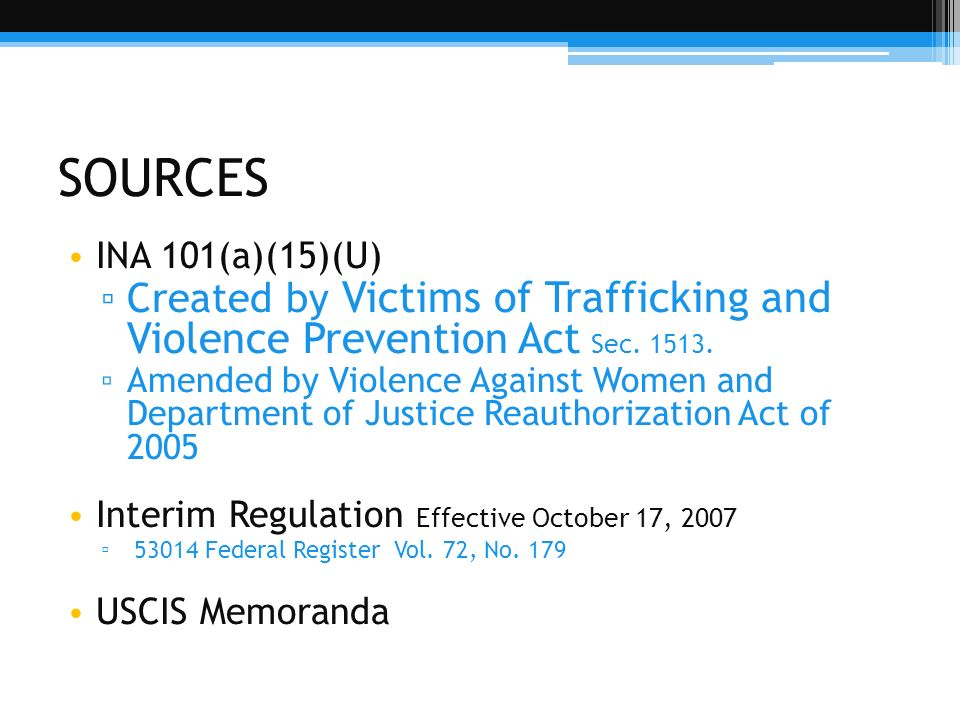 SOURCESINA 101(a)(15)(U) Created by Victims of Trafficking and Violence Prevention Act Sec. 1513.