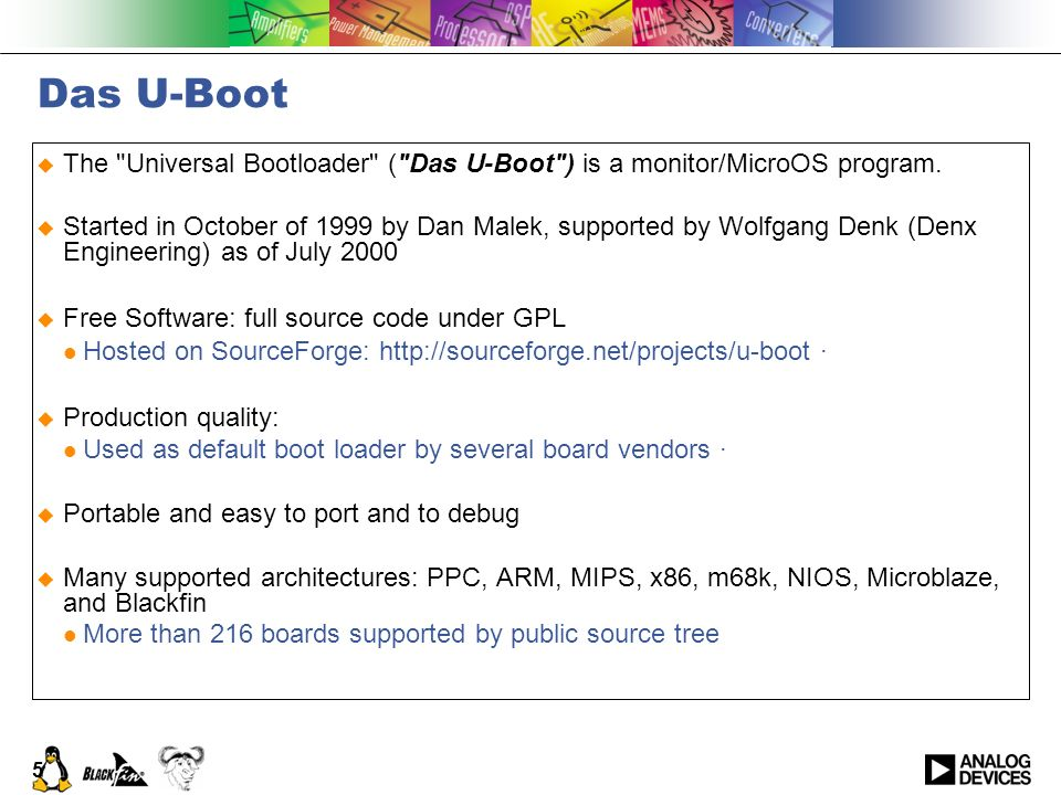 3/25/2017 Das U-Boot. The Universal Bootloader ( Das U-Boot ) is a monitor/MicroOS program.