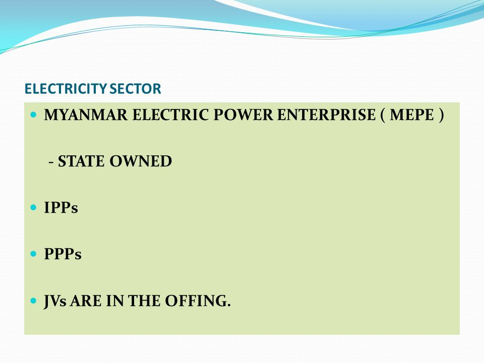 ELECTRICITY SECTOR MYANMAR ELECTRIC POWER ENTERPRISE ( MEPE ) - STATE OWNED.