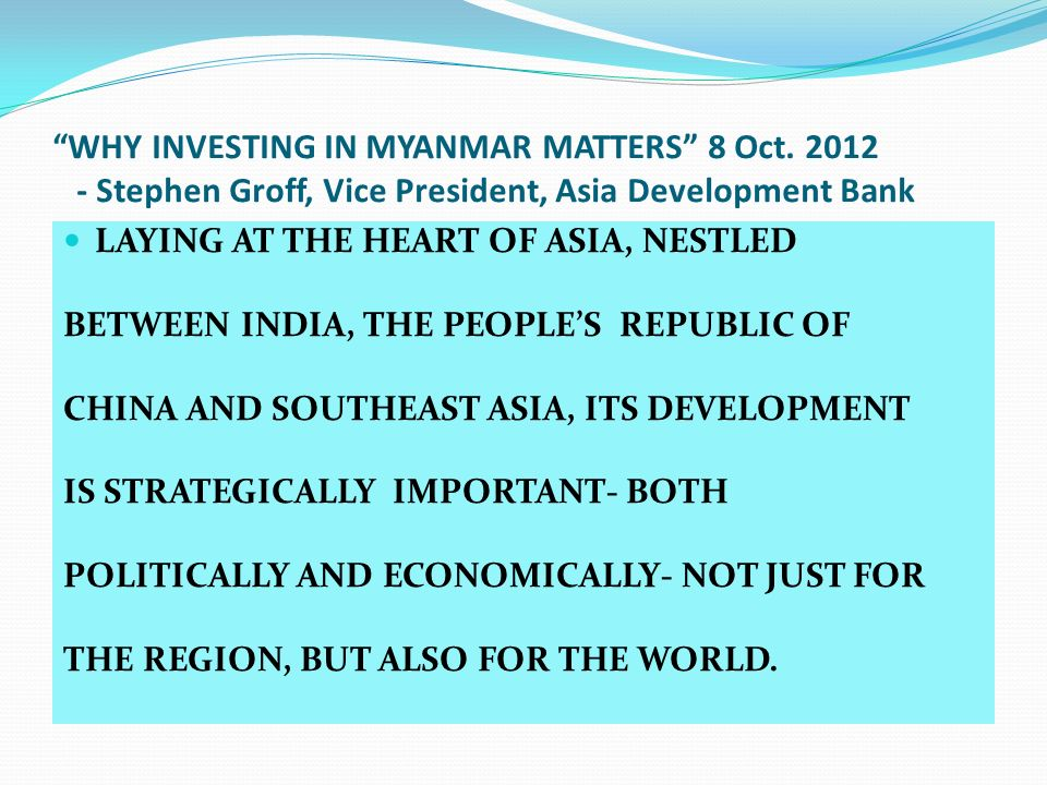WHY INVESTING IN MYANMAR MATTERS 8 Oct