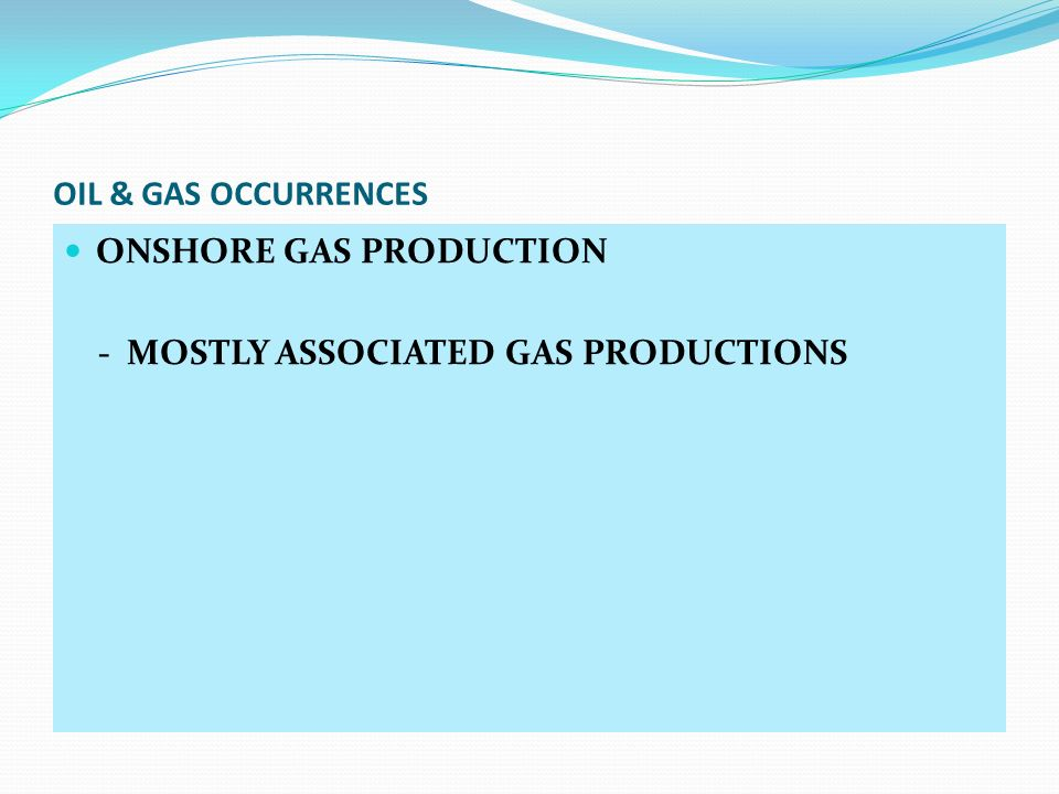 OIL & GAS OCCURRENCES ONSHORE GAS PRODUCTION - MOSTLY ASSOCIATED GAS PRODUCTIONS