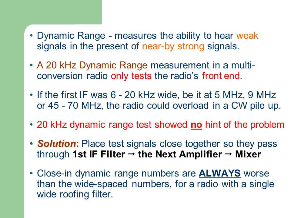 Dynamic Range - measures the ability to hear weak signals in the present of near-by strong signals.