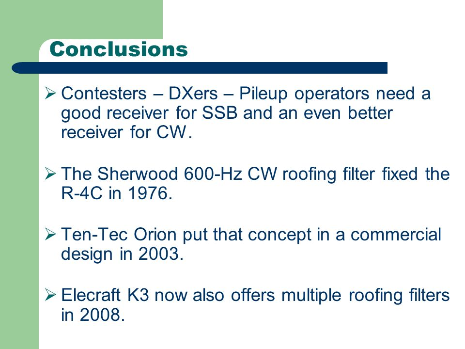 Conclusions Contesters – DXers – Pileup operators need a good receiver for SSB and an even better receiver for CW.