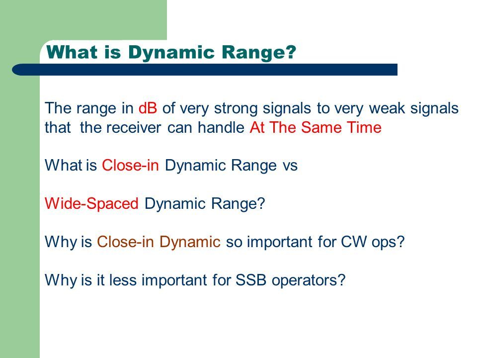 What is Dynamic Range The range in dB of very strong signals to very weak signals that the receiver can handle At The Same Time.