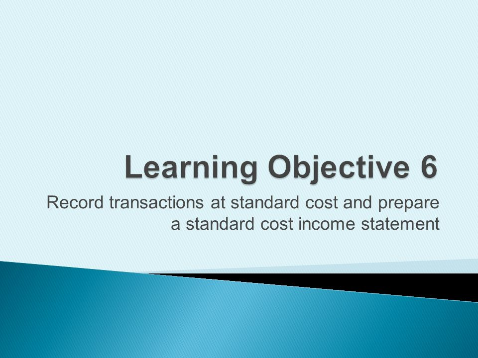 Learning Objective 6Record transactions at standard cost and prepare a standard cost income statement.