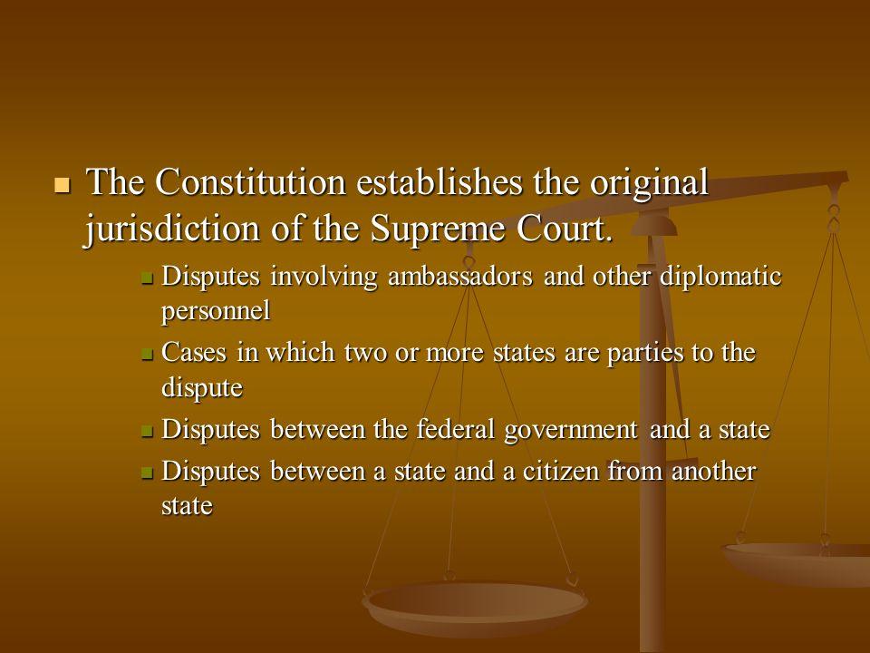 The Constitution establishes the original jurisdiction of the Supreme Court.