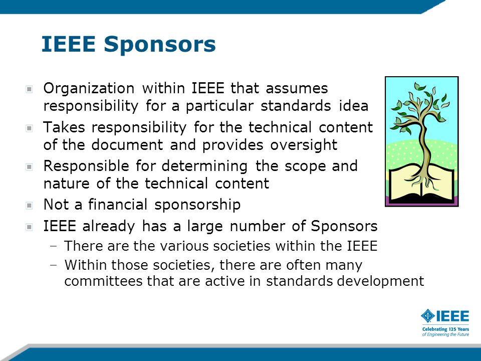 4/6/2017 IEEE Sponsors. Organization within IEEE that assumes responsibility for a particular standards idea.