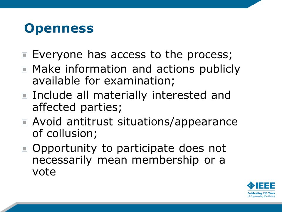 Openness Everyone has access to the process;