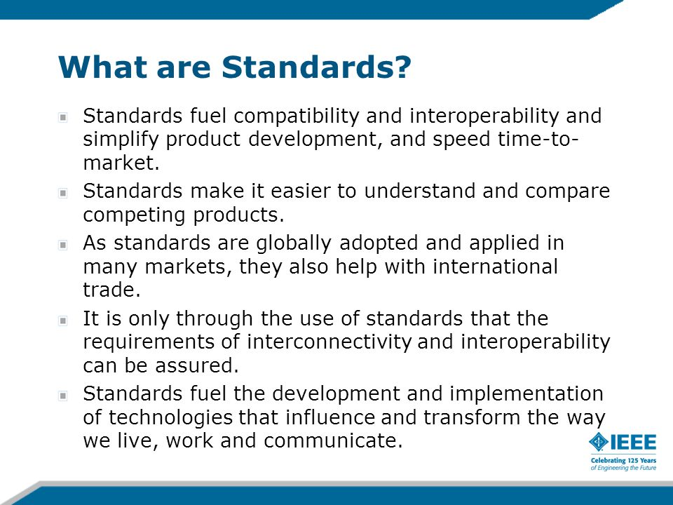 What are Standards Standards fuel compatibility and interoperability and simplify product development, and speed time-to-market.