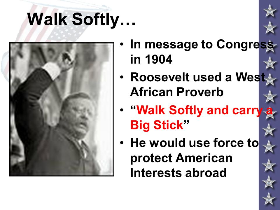 Walk Softly… In message to Congress in 1904