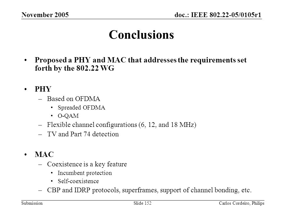 November 2005 Conclusions. Proposed a PHY and MAC that addresses the requirements set forth by the 802.22 WG.