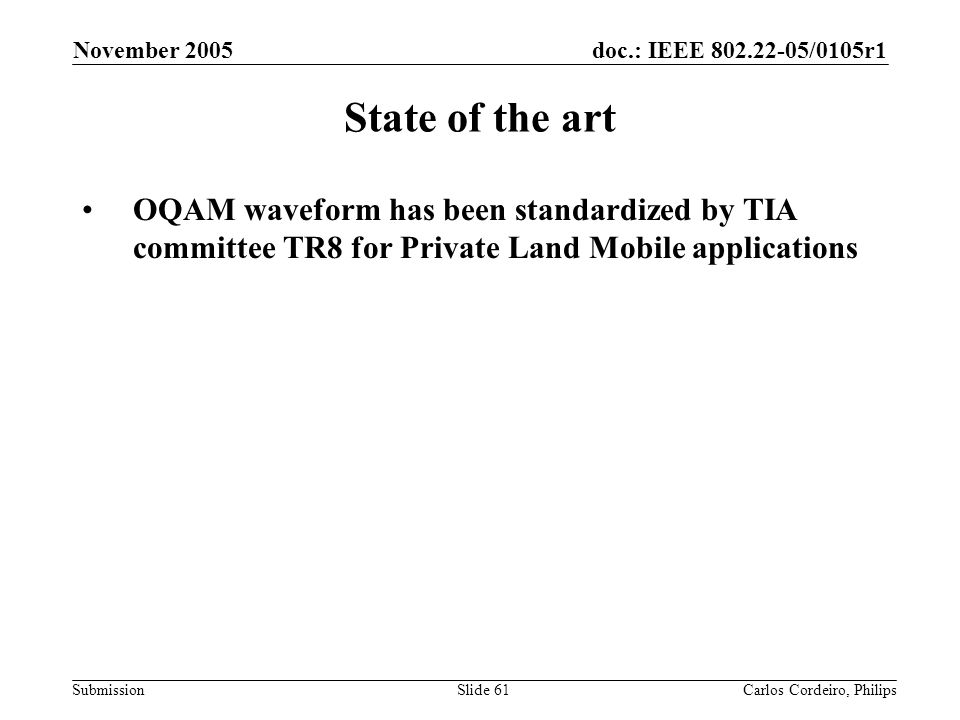 November 2005 State of the art. OQAM waveform has been standardized by TIA committee TR8 for Private Land Mobile applications.