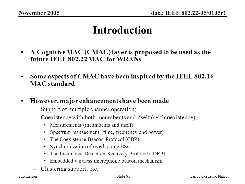November 2005 Introduction. A Cognitive MAC (CMAC) layer is proposed to be used as the future IEEE 802.22 MAC for WRANs.