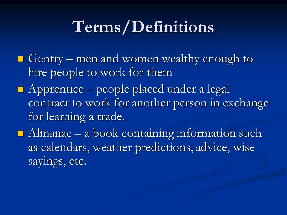 Terms/Definitions Gentry – men and women wealthy enough to hire people to work for them.