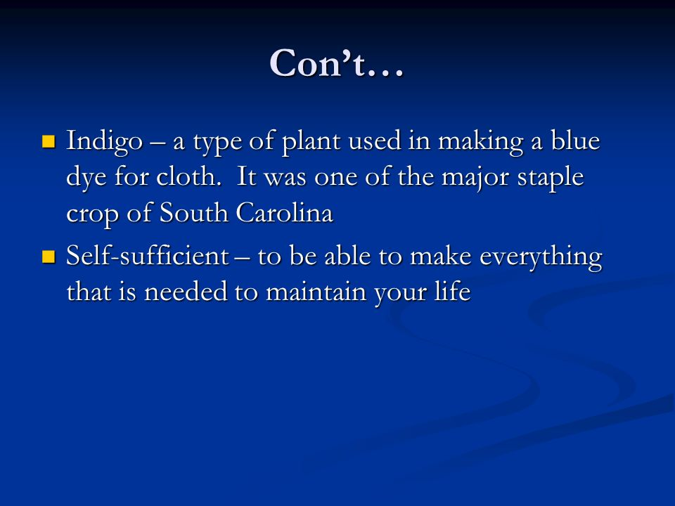 Con't… Indigo – a type of plant used in making a blue dye for cloth. It was one of the major staple crop of South Carolina.