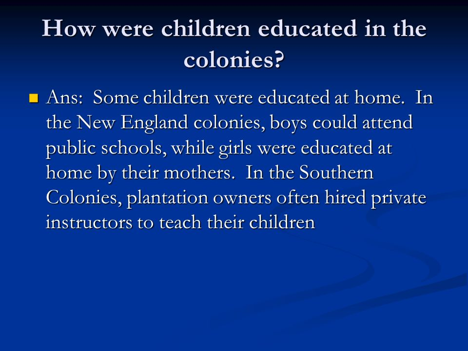 How were children educated in the colonies