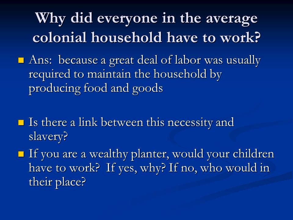 Why did everyone in the average colonial household have to work