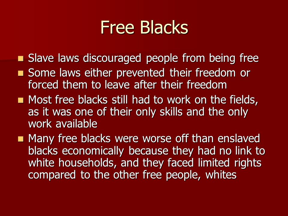 Free Blacks Slave laws discouraged people from being free